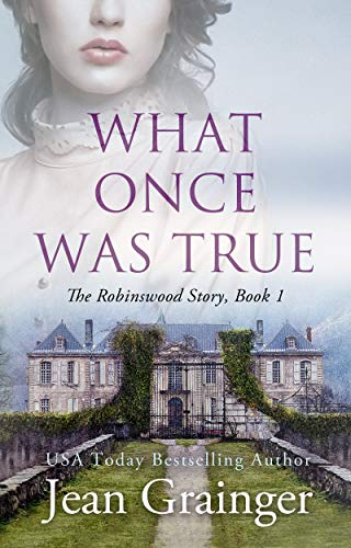 What Once Was True: An Irish WW2 Story (The Robinswood Story Book 1) by [Jean Grainger]