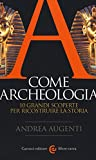 A come archeologia. 10 grandi scoperte per ricostruire la storia...