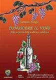 Conoscere il vino. Alla scoperta delle eccellenze calabresi...