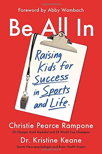 Compare Textbook Prices for Be All In: Raising Kids for Success in Sports and Life  ISBN 9781538751732 by Pearce Rampone, Christie,Keane, Dr. Kristine,Wambach, Abby