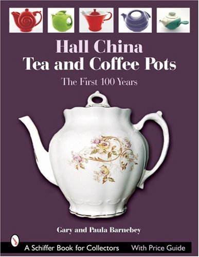 Hall China Tea and Coffee Pots: The First 100 Years (Schiffer Book for Collectors with Price Guide)