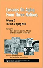 Lessons on Aging from Three Nations: The Art of Aging Well (Society and Aging Series)