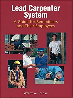 The Lead Carpenter System: A Guide for Remodelers and Their Employees