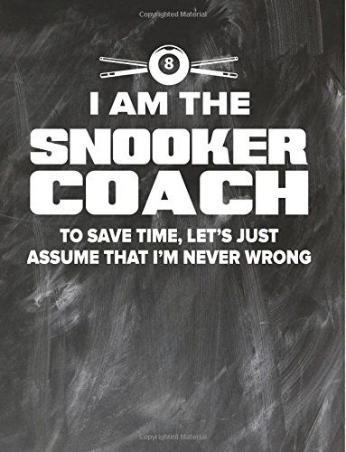 Snooker Coaching Notebook - Just Assume That I\'m Never Wrong - 8.5x11 Coaches Practice Journal: Snooker Coach Notepad for Training Notes, Strategy, Plays Diagram and Sketches