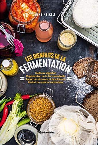 Les bienfaits de la fermentation: Meilleure digestion, regénération de la flore intestinale, apport de vitamines et de minéraux, renfort du système immunitaire