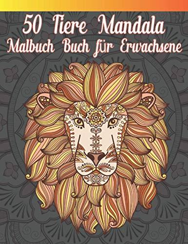 50 Tiere Mandala Malbuch für Erwachsene: Erwachsene Malbuch Zentauren, Phönix, Meerjungfrauen, Pegasus, Einhorn, Drache, Hydra und andere