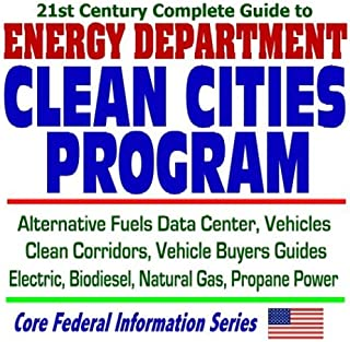 21st Century Complete Guide to Energy Department Clean Cities Program Alternative Fuels Data Center, Vehicles, Clean Corridors, Vehicle Buyers Guides, Electric, Biodiesel, Natural Gas, Propane Powered Cars (CD-ROM)