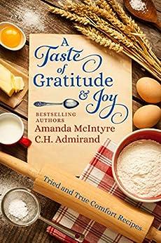 A Taste of Gratitude & Joy: Tried and True Comfort Recipes by [Amanda McIntyre, C.H. Admirand]