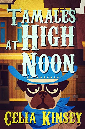 Tamales at High Noon: A Little Tombstone Cozy Mystery (Little Tombstone Cozy Mysteries Book 5)