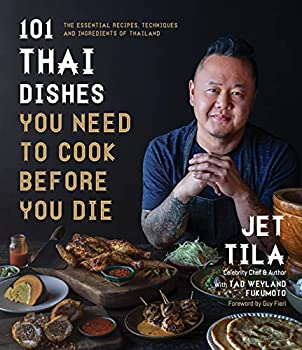 101 Thai Dishes You Need to Cook Before You Die  The Essential Guide to Authentic Southeast Asian Food