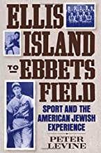 Ellis Island to Ebbets Field: Sport and the American Jewish Experience (Sports history and society)