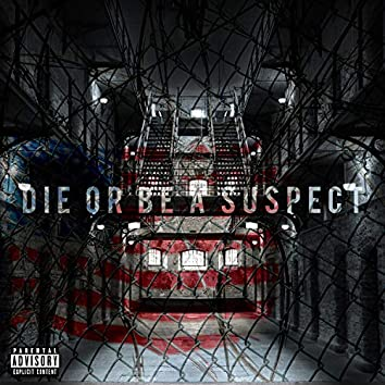 Die or Be a Suspect
