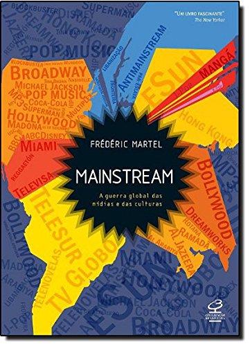Mainstream: A guerra global das mídias e das culturas: A guerra global das mídias e das culturas