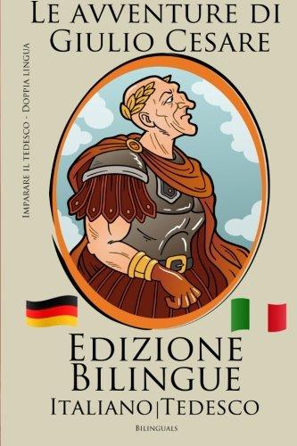 Imparare il tedesco - Edizione Bilingue (Tedesco - Italiano) Le avventure di Giulio Cesare
