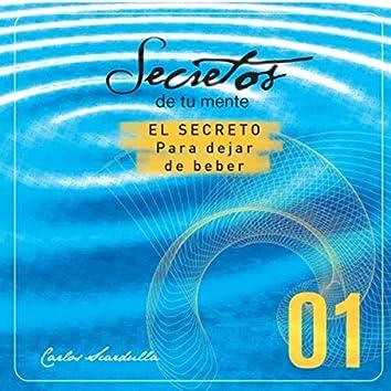 Secretos de Tu Mente: 01 - El Secreto para Dejar de Beber