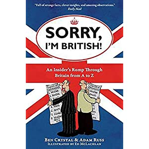 Sorry, I'm British!: An Insider's Romp Through Britain from A to Z Kindle Edition