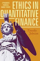 Ethics in Quantitative Finance: A Pragmatic Financial Market Theory