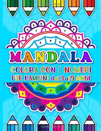 Mandala colora con i numeri per bambini: Un libro da colorare per bambini dai 3 ai 5 anni con 25 pagine a colori