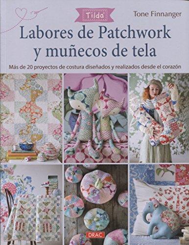 Tilda. Labores de Patchwork y muñecos de tela: Más d e20 proyecos de costura diseñados y realizados desde el corazón