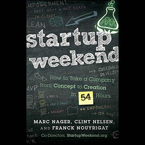 Startup Weekend     How to Take a Company from Concept to Creation in 54 Hours              By:                                                                                                                                 Marc Nager,                                                                                        Clint Nelsen,                                                                                        Franck Nouyrigat                               Narrated by:                                                                                                                                 Raymond Scully                      Length: 4 hrs and 12 mins     15 ratings     Overall 2.9