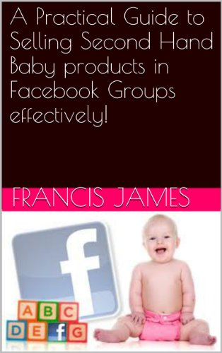 A Practical Guide to Selling Second Hand Baby Products in Facebook Groups effectively! (English Edition)