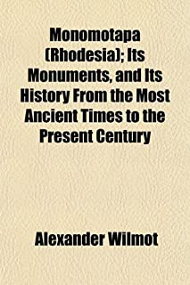 Monomotapa (Rhodesia); Its Monuments, and Its History from the Most Ancient Times to the Present Century
