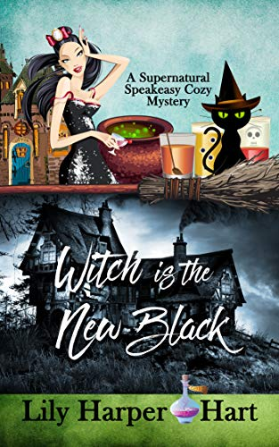 Witch Is The New Black (A Supernatural Speakeasy Cozy Mystery Book 4)