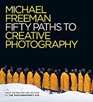 50 Paths to Creative Photography: Style & Technique (The Photographer's Eye)
