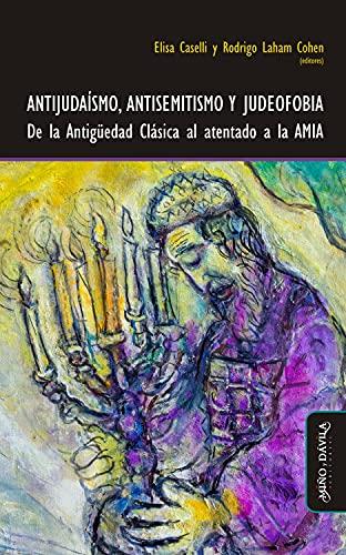 Antijudaísmo, antisemitismo y judeofobia: De la Antigüedad Clásica al atentado a la AMIA (Crisis y Nacimientos) (Spanish Edition)