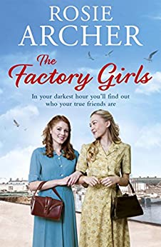 The Factory Girls: The Bomb Girls 3 by [Rosie Archer]