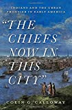 The Chiefs Now in This City: Indians and the Urban Frontier in Early America