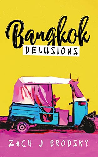 Bangkok Delusions by [Zach J Brodsky]