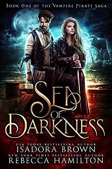 Sea of Darkness: A Vampire Fantasy Romance with Pirates (The Vampire Pirate Saga Book 1) by [Isadora Brown, Rebecca Hamilton]