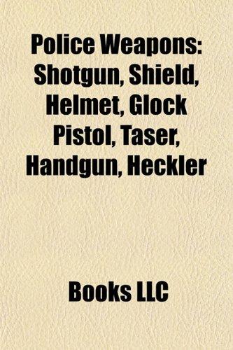 Police weapons: Shotgun, Shield, Helmet, FN P90, Glock pistol, FN Five-seven, Taser, Heckler & Koch USP, SIG Sauer P226, Handgun: Shotgun, Shield, ... revolver, Electroshock weapon, Walther P99