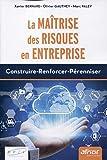 La maîtrise des risques en entreprise - Construire-Renforcer-Pérenniser