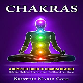 Chakras: A Complete Guide to Chakra Healing audiobook cover art