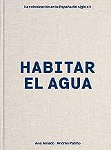 Habitar el agua: La colonización en la España del siglo XX (Arte y foto)