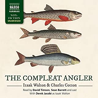 The Compleat Angler                   By:                                                                                                                                 Izaak Walton,                                                                                        Charles Cotton                               Narrated by:                                                                                                                                 Derek Jacobi,                                                                                        David Timson,                                                                                        Sean Barrett,                   and others                 Length: 9 hrs and 14 mins     6 ratings     Overall 4.3