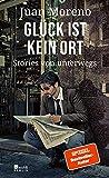 Glück ist kein Ort: Stories von unterwegs (German Edition)