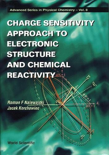 Charge Sensitivity Approach to Electronic Structure and Chemical Reactivity (Advanced Physical Chemistry)