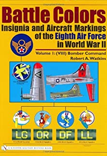 Battle Colors: Insignia and Aircraft Markings of the Eighth Air Force in World War II, Vol. 1: VIII Bomber Command