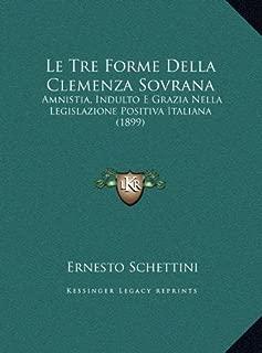 Le Tre Forme Della Clemenza Sovrana: Amnistia, Indulto E Grazia Nella Legislazione Positiva Italiana (1899) (Italian Edition)