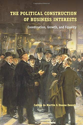 The Political Construction of Business Interests: Coordination, Growth, and Equality (Cambridge Studies in Comparative Politics)