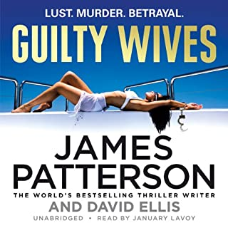 Guilty Wives                   By:                                                                                                                                 James Patterson,                                                                                        David Ellis                               Narrated by:                                                                                                                                 January Lavoy                      Length: 10 hrs and 20 mins     18 ratings     Overall 4.4
