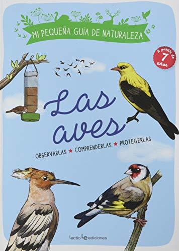 Las aves: Observarlas. Comprenderlas. Protegerlas.: 1 (Mi pequeña guía de naturaleza)