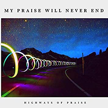 My Praise Will Never End
