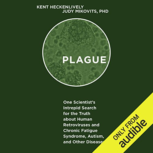 Plague     One Scientist's Intrepid Search for the Truth About Human Retroviruses and Chronic Fatigue Syndrome, Autism, and Other Diseases              By:                                                                                                                                 Kent Heckenlively,                                                                                        Judy Mikovits PhD                               Narrated by:                                                                                                                                 Eric Martin                      Length: 19 hrs and 50 mins     92 ratings     Overall 4.7