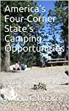 America's Four-Corner State's Camping Opportunities: Camping, RV'ing, and Hiking in the American Southwest