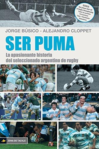 Ser Puma: La apasionante historia del seleccionado de rugby argentino