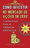 Como investir no mercado de ações do zero: 7 estratégias para se tornar um especialista (Portuguese Edition)